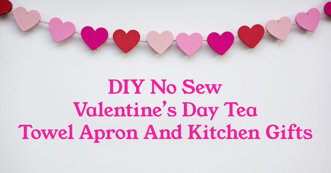 Diy No Sew Valentine S Day Tea Towel Apron And Kitchen Gifts Trims By The Yard